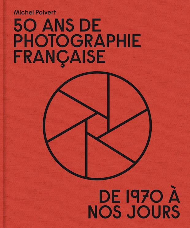 50 ans de photographie française, de 1970 à nos jours **