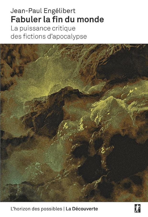 Fabuler la fin du monde. La puissance critique des fictions d'apocalypse.