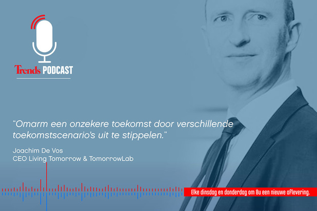 Trends Podcast met Joachim De Vos (Tomorrow Lab): 'Omarm een onzekere toekomst door verschillende toekomstscenario's uit te stippelen'