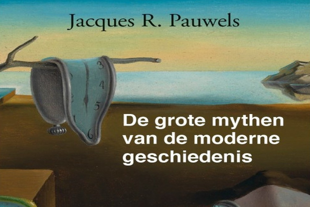 In 'De grote mythen van de moderne geschiedenis' doorprikt Jacques Pauwels de liberale retoriek