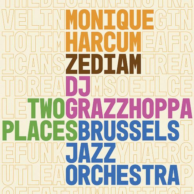 Monique Harcum/ Zediam/ DJ Grazzhoppa/ Brussels Jazz Orchestra