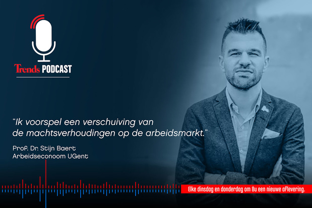 Trends Podcast: arbeidseconoom Stijn Baert over de impact op de Belgische arbeidsmarkt