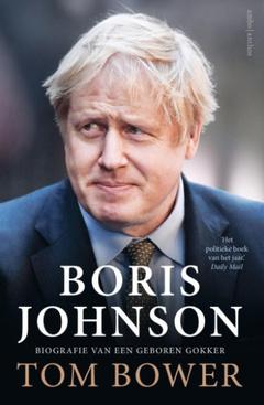 Boris Johnson: Biografie van een geboren gokker., .