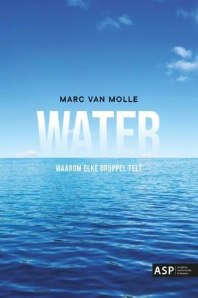 Water, waarom elke druppel telt. Marc Van Molle. ISBN: 9789461171238. Uitgeverij: ASP (Academic and Scientific Publishers).