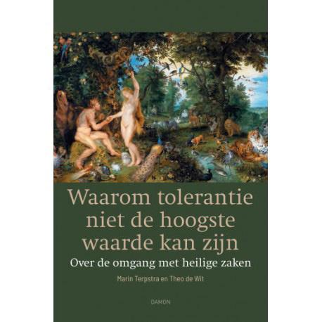 Theo de Wit & Marin Terpstra, Waarom tolerantie niet de hoogste waarde kan zijn - over de omgang met heilige zaken, uitgeverij DAMON & Epo distributie, 336p. 29,90 euro.