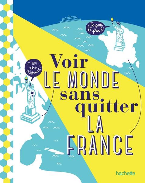 Voir le monde sans quitter la France, de Céline Fion, Natasha Penot et Jean Tiffon, Hachette, 2020., DR