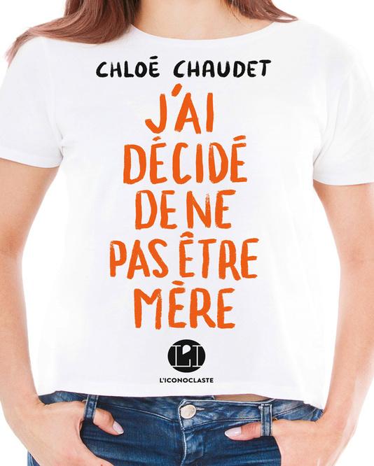 Chloé Chaudet, J'ai décidé de ne pas être mère, éditions l'Iconoclaste, sortie le 15 avril 2021, DR