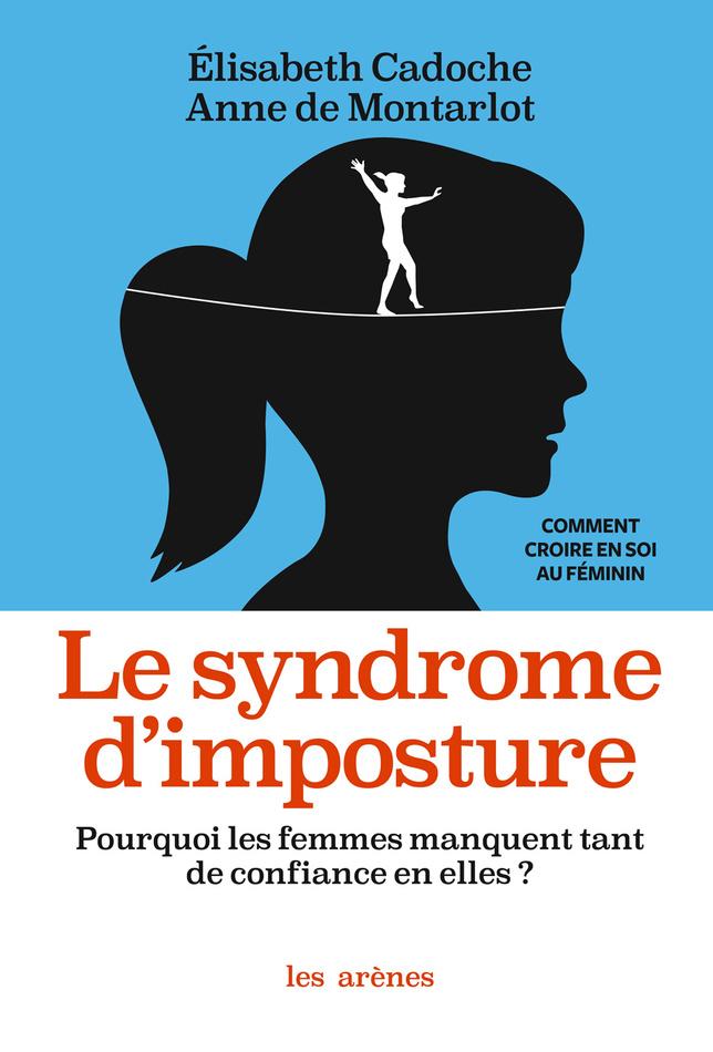 Le syndrome d'imposture, d'Elisabeth Cadoche et Anne de Montarlot, éditions les Arènes, 2021, DR